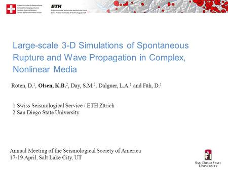Large-scale 3-D Simulations of Spontaneous Rupture and Wave Propagation in Complex, Nonlinear Media Roten, D. 1, Olsen, K.B. 2, Day, S.M. 2, Dalguer, L.A.
