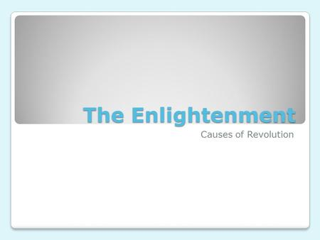 The Enlightenment Causes of Revolution. What are the main ideas of the Enlightenment philosophers? How do they challenge the powers of Absolute Monarchs?