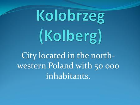 City located in the north- western Poland with 50 000 inhabitants.