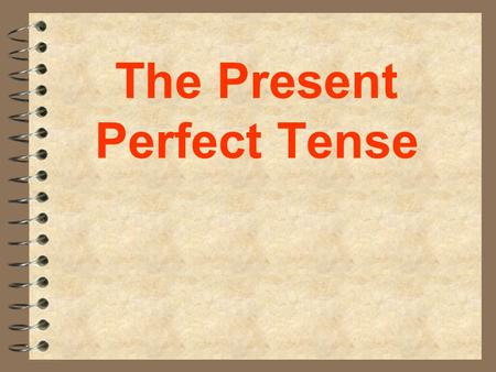 The Present Perfect Tense They have played tennis.