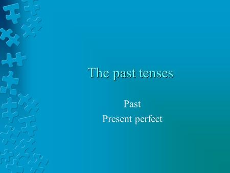 The past tenses Past Present perfect. Past time I walked for two hoursI have walked for two hours PastPresent perfect.