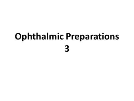 Ophthalmic Preparations 3