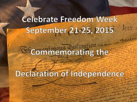 CELEBRATE FREEDOM WEEK Commemorating the Declaration of Independence.