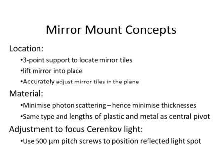 Mirror Mount Concepts Location: 3-point support to locate mirror tiles lift mirror into place Accurately adjust mirror tiles in the plane Material: Minimise.