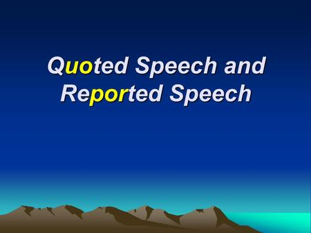 Quoted Speech and Reported Speech. Quoted SpeechQuoted Speech Sometimes we want to quote a speaker's words to write a speaker's exact words. Exact quotations.
