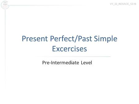 Present Perfect/Past Simple Excercises Pre-Intermediate Level VY_32_INOVACE_12-16.
