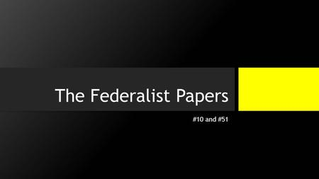 The Federalist Papers #10 and #51. The Fundamental Question How do we create a government that protects liberty, achieves justice, ensures stability,