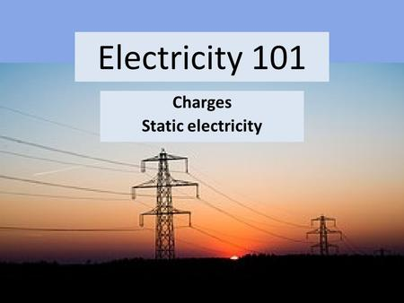 Electricity 101 Charges Static electricity. 1. Electricity describes all phenomena caused by positive and negative charges Static Electricity -Transfer.