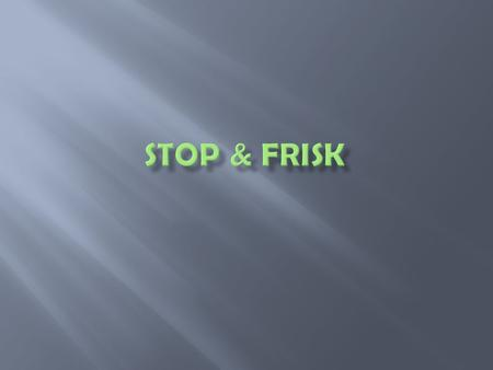 Stop and Frisk is a police action to momentarily detain and search the body of a person. Under judicial interpretation of the Fourth Amendment to the.