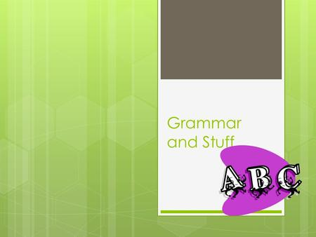 "Grammar and Stuff. Format of Essays  Heading:  Your name  Instructor's name  Assignment description  Date assignment turned in  1"" margins  Indent."