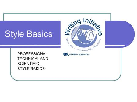 Style Basics PROFESSIONAL TECHNICAL AND SCIENTIFIC STYLE BASICS.