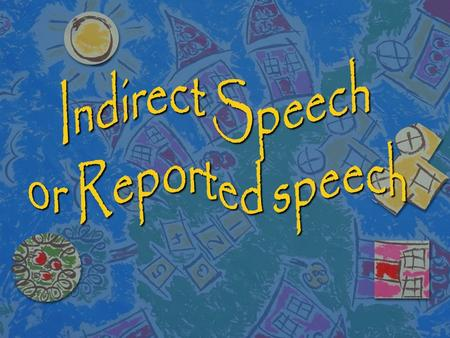 n Indirect speech or reported speech reports what a speaker said without using the exact words. n In reporting speech the tense usually changes. This.