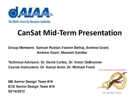 CanSat Mid-Term Presentation Group Members: Samuel Rustan,Yasmin Belhaj, Andrew Grant, Andrew Guerr, Maxwell Sandler Technical Advisors: Dr. David Cartes,