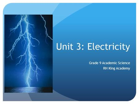 Unit 3: Electricity Grade 9 Academic Science RH King Academy.