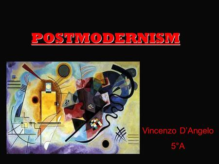 POSTMODERNISM Vincenzo D'Angelo 5°A. HYSTORICAL BACKGROUND After the World War II general rethinking over the function of literature and arts characterized.