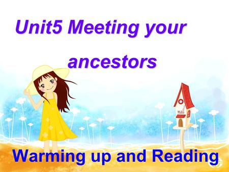 Warming up and Reading Unit5 Meeting your ancestors ancestors.