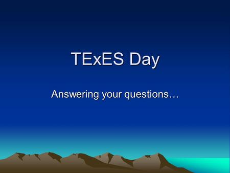TExES Day Answering your questions…. Online Test Preparation  Have you completed? Student Guide Student Guide.