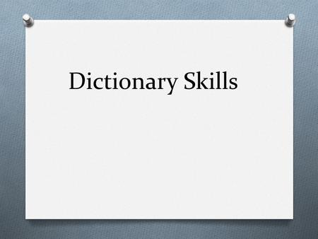 Dictionary Skills. Course syllabus for Dictionary Skills 1. Faculty member information: Name of faculty member: Ms. Ola Alarjani. * Send me an email before.