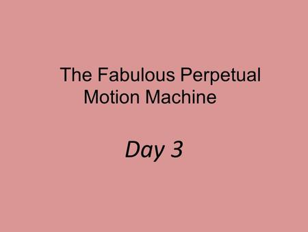 The Fabulous Perpetual Motion Machine