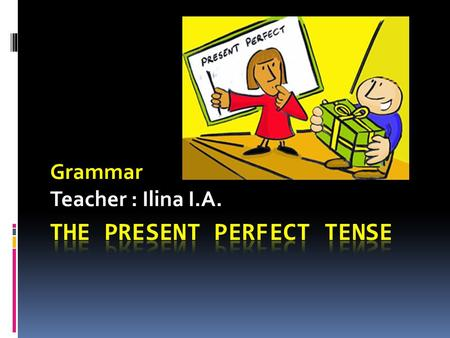 Grammar Teacher : Ilina I.A.. Find the difference!  1.I did my homework yesterday. 2.I have already done my homework. 3.Mary translated a text last Monday.