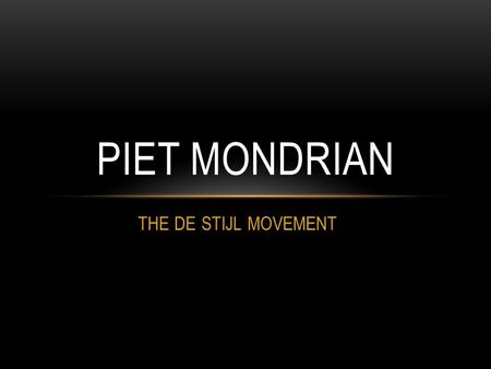 PIET MONDRIAN THE DE STIJL MOVEMENT.