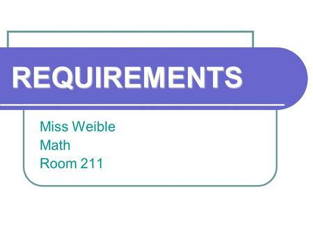 REQUIREMENTS Miss Weible Math Room 211. Overview The overall goals of this course are mastering the concepts of the PA Core Curriculum and improving problem.
