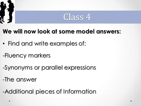 We will now look at some model answers: Find and write examples of: Find and write examples of: -Fluency markers -Synonyms or parallel expressions -The.