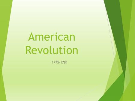 American Revolution 1775-1781. Georgia standards SSUSH4 The student will identify the ideological, military, and diplomatic aspects of the American Revolution.