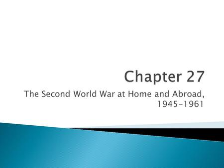 The Second World War at Home and Abroad, 1945-1961.
