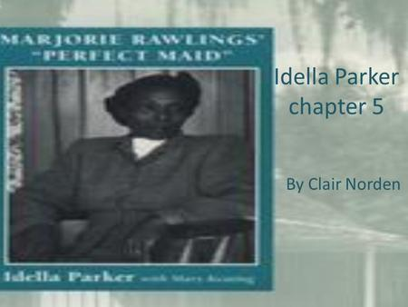 "Idella Parker chapter 5 By Clair Norden. A quiet wedding and a castle When they came back together, she had on a corsage and a big smile. ""Mr.Baskin and."