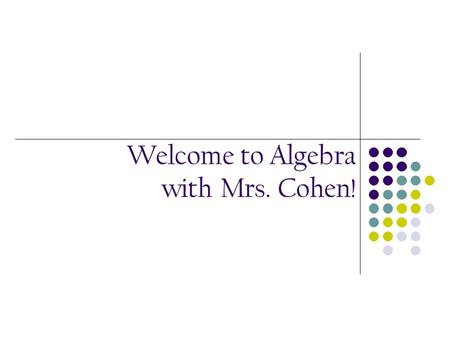 Welcome to Algebra with Mrs. Cohen!. Course Curriculum Algebra is a college prep course designed to assist students in mastering Algebra skills required.