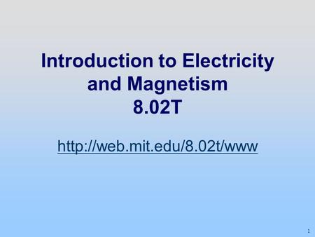 1 Introduction to Electricity and Magnetism 8.02T