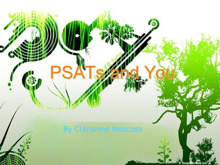 1 PSATs and You ByClarianneMoscoso By Clarianne Moscoso.