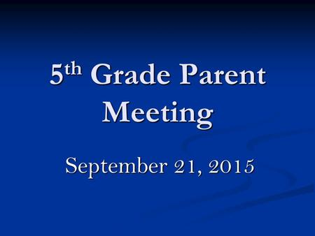 5 th Grade Parent Meeting September 21, 2015. Welcome to the 5 th Grade Parent Meeting! Ms. Borio Ms. Borio Ms. Cibasek Ms. Cibasek Ms. Meier Ms. Meier.