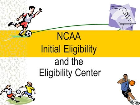 NCAA Initial Eligibility and the Eligibility Center.