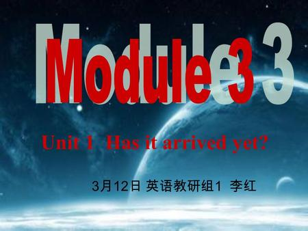 Unit 1 Has it arrived yet? 3 月 12 日 英语教研组 1 李红. Earth Mars Moon.