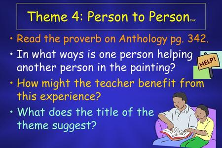 Theme 4: Person to Person 336K Read the proverb on Anthology pg. 342. In what ways is one person helping another person in the painting? How might the.