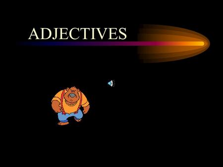 ADJECTIVES An adjective is a word that describes or modifies (changes) a noun. Unpack Your Adjectives Got home from camping last spring. Saw people,