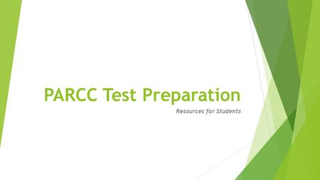 PARCC Test Preparation Resources for Students. Go to   This is the hub for many useful resources.