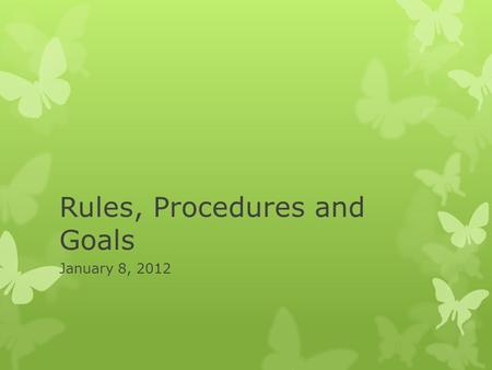 Rules, Procedures and Goals January 8, 2012. Capitalization Rules  Capitalize all proper nouns.  Example: Please walk to the office with John. We will.