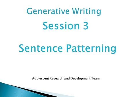 Session 3 Sentence Patterning Adolescent Research and Development Team.