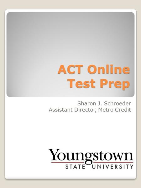 ACT Online Test Prep Sharon J. Schroeder Assistant Director, Metro Credit.