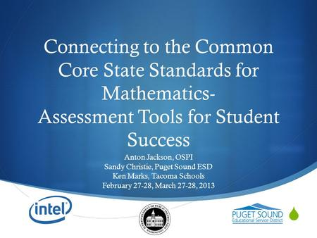  Connecting to the Common Core State Standards for Mathematics- Assessment Tools for Student Success Anton Jackson, OSPI Sandy Christie, Puget Sound ESD.