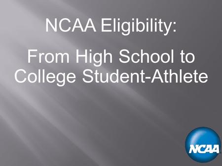 NCAA Eligibility: From High School to College Student-Athlete.