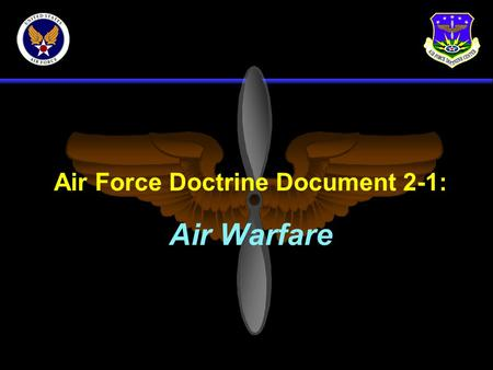 Air Force Doctrine Document 2-1: Air Warfare. Purpose of AFDD-2-1 J Discusses K Establish operational doctrine for air warfare K Beliefs and principles.