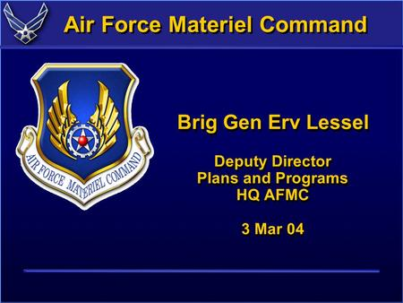 1 Air Force Materiel Command Brig Gen Erv Lessel Deputy Director Plans and Programs HQ AFMC 3 Mar 04.
