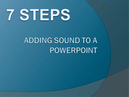 Adding Sound to a PowerPoint When adding sound to a power point it is best to determine what kind of sound you will need to insert into your presentation.