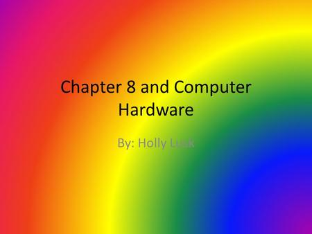 Chapter 8 and Computer Hardware By: Holly Lusk. Hardware Selection Existing hardware that will address your need without any modifications. Existing hardware.