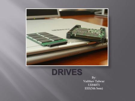SOLID STATE DRIVES By: Vaibhav Talwar UE84071 EEE(5th Sem)