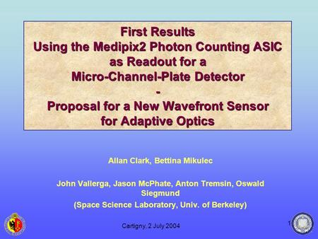 Cartigny, 2 July 2004 1 First Results Using the Medipix2 Photon Counting ASIC as Readout for a Micro-Channel-Plate Detector - Proposal for a New Wavefront.